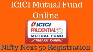 ICICI Mutual Fund  Online Registration with Nifty Next 50 Index Fund