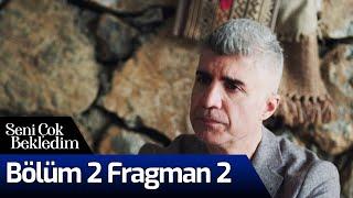Seni Çok Bekledim 2. Bölüm 2. Fragman