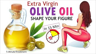 Shape Your Body With Extra Virgin Olive Oil | 10 Amazing Uses & Benefits Of Extra Virgin Olive Oil