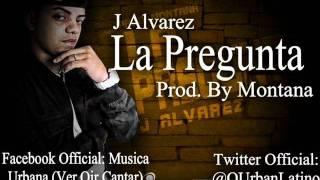 J Alvarez - La Pregunta(Prod. By Montana) (New Reggaeton 2011)