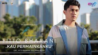 FITTO BHARANI - KAU PERMAINKANKU ( OFFICIAL MUSIC VIDEO )