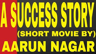 A SUCCESS STORY || SHORT MOVIE || Directed By AARUN NAGAR || KIRTI MOTION PICTURES ||