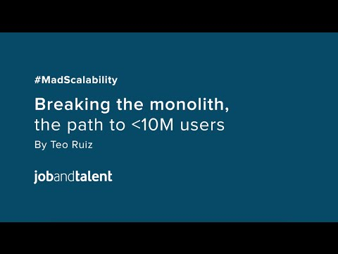 #MadScalability: Breaking the monolith, the path to more than 10 million users por Teo Ruiz (part 2)