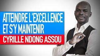 Réflexion spirituelle : Atteindre l'excellence et s'y maintenir (Cyrille Ndong Assou)