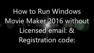 licensed email dan registration code windows movie maker 2016
