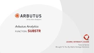 Arbutus Analytics Tutorial - Function: Substr