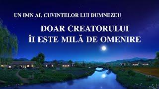 """Cea Mai Frumoasa Muzica Crestina """"Doar Creatorului Îi este milă de omenire"""""""