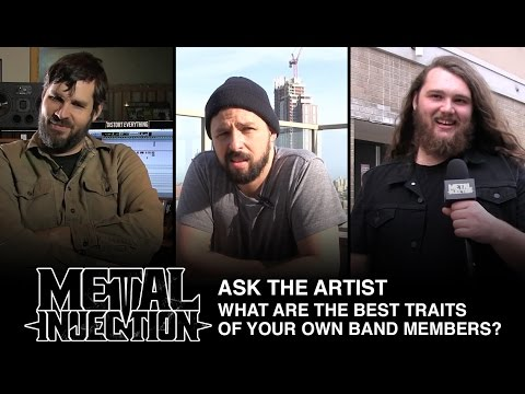 ASK THE ARTIST: What Are The Best Traits Of Your Own Band Members? | Metal Injection