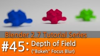 Blender 2.7 Tutorial #45 : Depth of Field (Focus Blur) #b3d