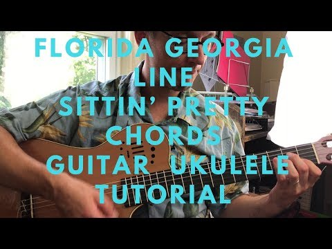 Florida Georgia Line - Sittin' Pretty - Chords + Guitar / Ukulele Tutorial