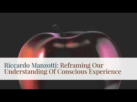 Riccardo Manzotti: Reframing Our Understanding Of Conscious Experience