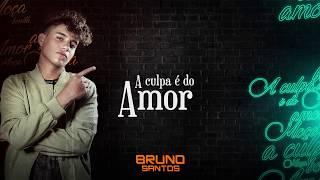 Baixar Bruno Santos - A Culpa É Do Amor