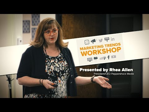 2018 Marketing Trends Workshop: Presented by Rhea Allen Peppershock CEO/President