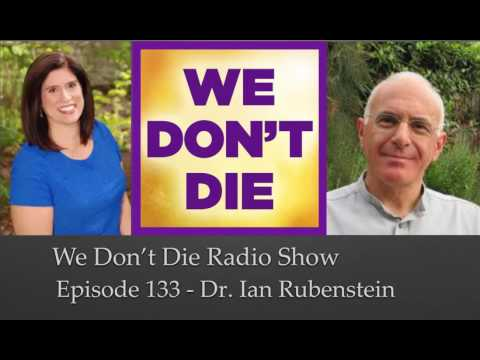 "Episode 133 Dr. Ian Rubenstein the ""Medium Physician"" on We Don't Die Radio Show"