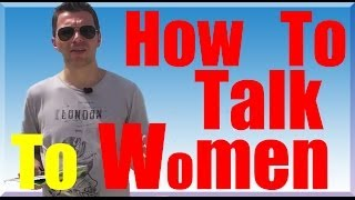 How To Talk To Women  - Do This To Be Smooth With The Ladies!