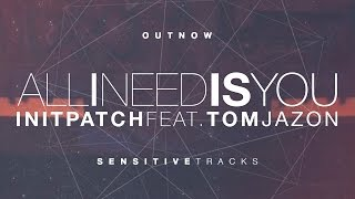 INITPATCH feat. Tom Jazon - All I Need Is You [Radio Edit]