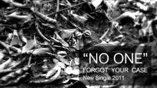 FORGOT YOUR CASE - NO ONE [New Single]