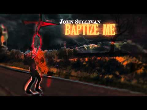 Baptize Me-John Sullivan (Official Lyrics Video)