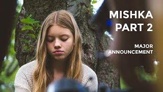 MISHKA Part 2 -  Major Announcement!! (with Matia Jackett)
