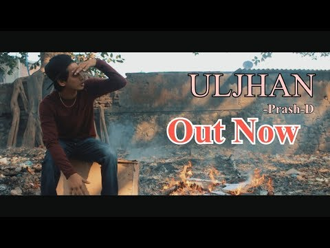 New Hindi Rap song 2018 | ULJHAN - Prash-D |  Official Music Video