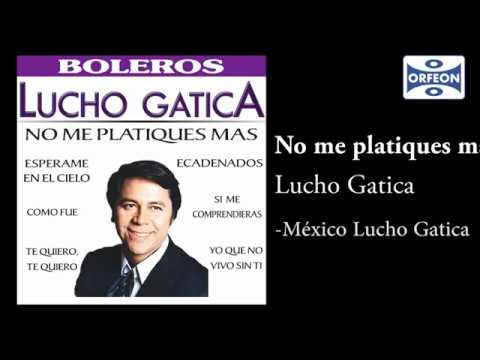 No me platiques mas - Lucho Gatica