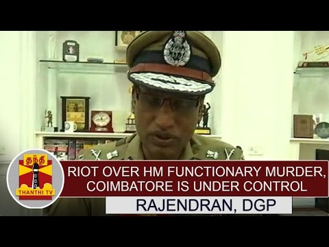 "Riot over Hindu Munnani functionary murder : ""Coimbatore is under control"" - Rajendran, DGP"