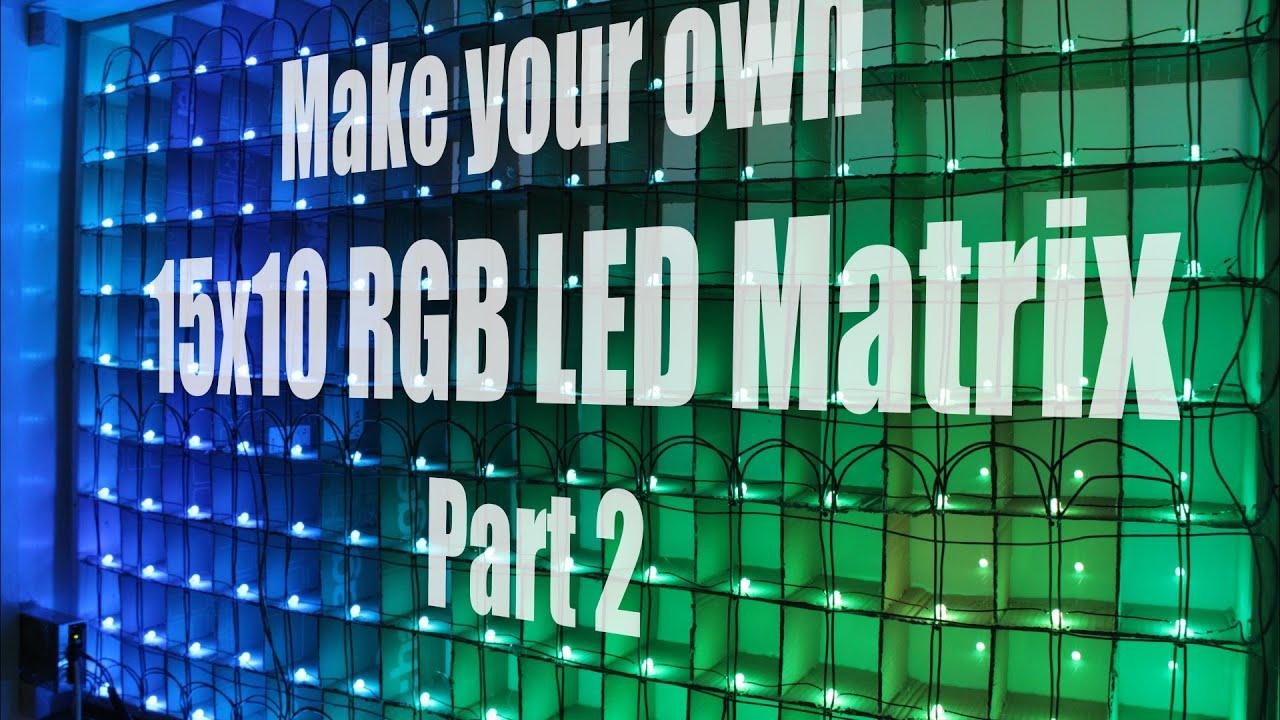 Make your own 15x10 RGB LED Matrix - Part 2