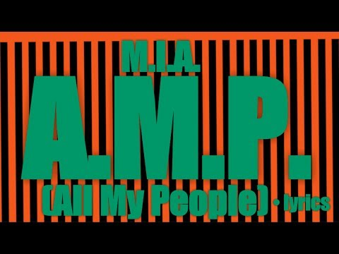 M.I.A. - A.M.P. (All My People)