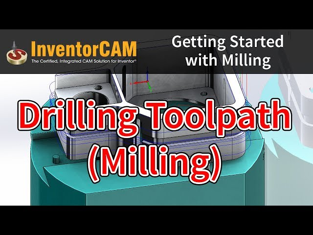 InventorCAM Introductory Video 07 Drilling Toolpath Milling