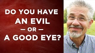Do You Have an Evil or a Good Eye? | Little Lessons with David Servant