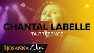 Ta présence - Hosanna clips - Chantal Labelle
