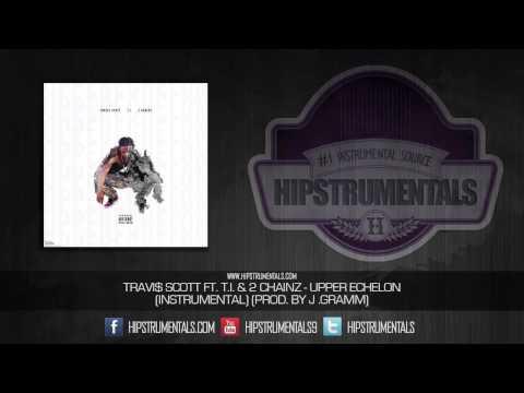 Travis Scott Ft. T.I. & 2 Chainz - Upper Echelon [Instrumental] (Prod. By J. Gramm) + DOWNLOAD LINK