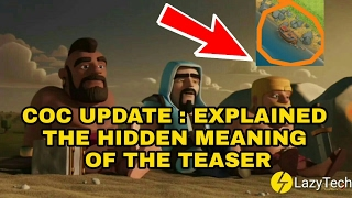 CLASH OF CLANS : COC NEW 2017 UPDATE EXPLAINED | WHAT'S COMING & HIDDEN MEANING OF THE TEASER