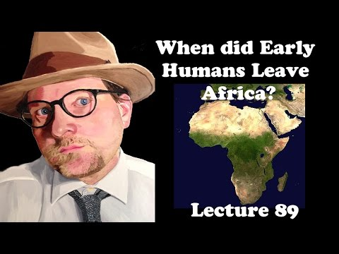 Lecture 89 When did Early Humans Leave Africa?