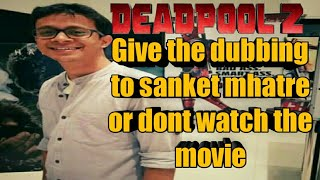 Deadpool 2 dubbing must be given to sanket mhatre | Fans are angry on foxstarindia | WTF