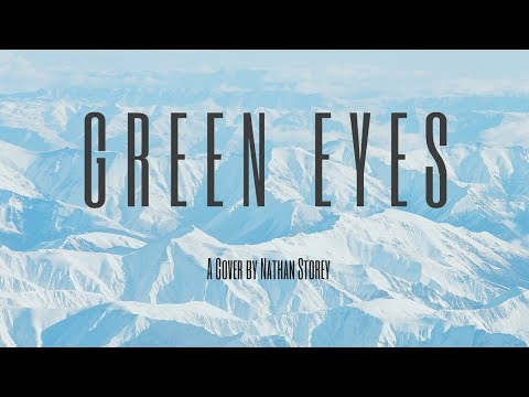 Nathan Storey - Green Eyes - Coldplay Cover (Week 13)