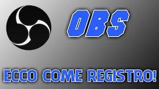 Ecco come registro - OBS [ITA] | snakino
