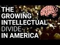 The Growing Intellectual Divide Could Destroy America