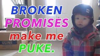 BROKEN PROMISES make me PUKE. (VLOG #20)