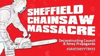 SHEFFIELD CHAINSAW MASSACRE | Deconstructing Council / Amey Propaganda