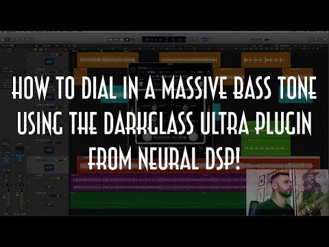 HOW TO DIAL IN A MASSIVE BASS TONE USING THE DARKGLASS ULTRA PLUGIN FROM  NEURAL DSP