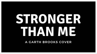 Stronger Than Me (A GARTH BROOKS COVER)