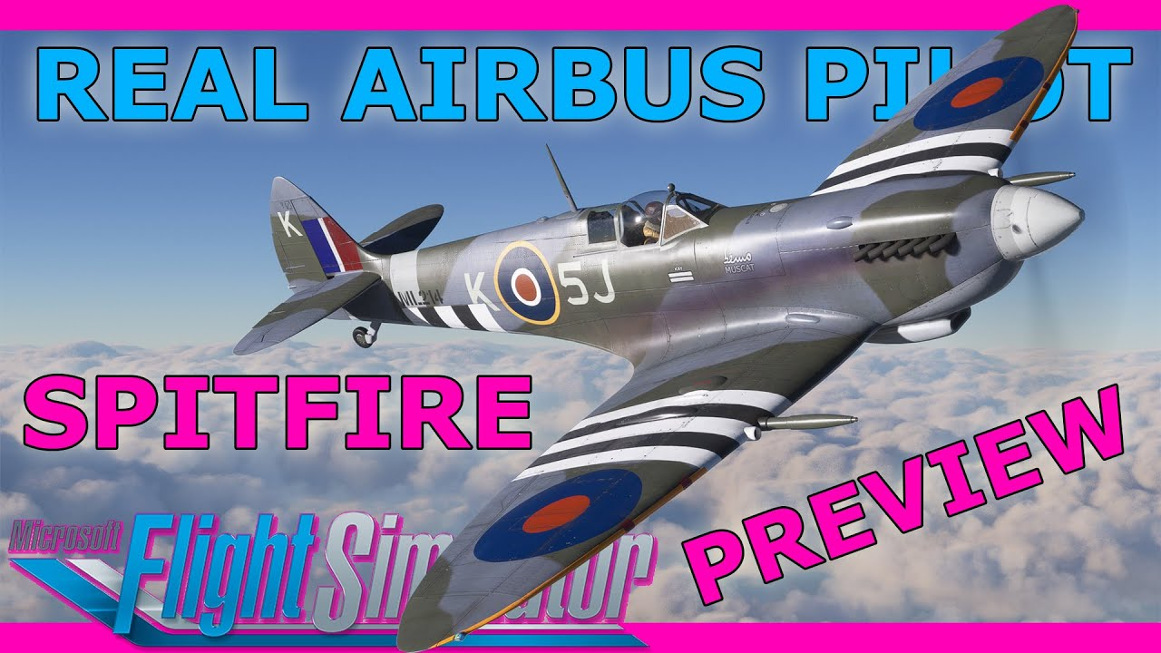 Preview of New MSFS Spitfire! FlyingIron Simulations Mk IXc in MSFS: Real Airbus Pilot