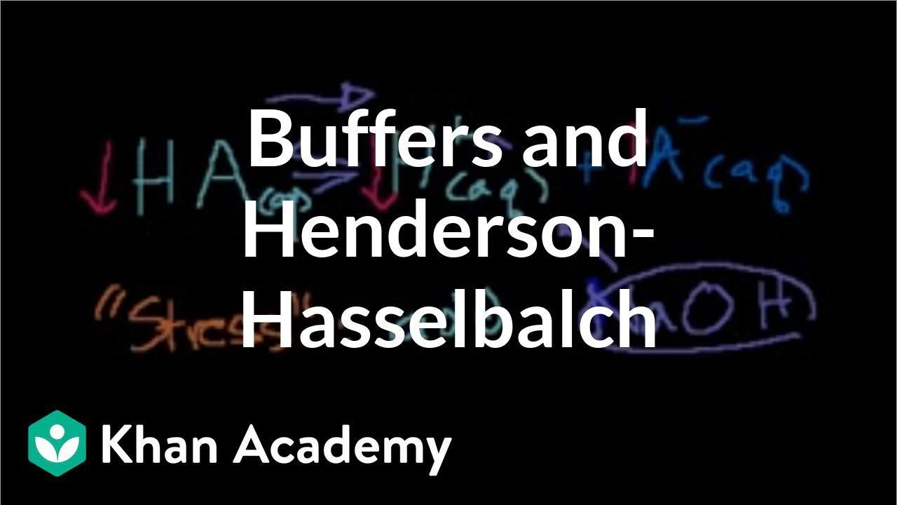 Buffers And Hendersonhasselbalch  Chemistry  Khan Academy