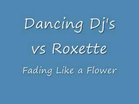Dancing Djs vs Roxette - Fading Like A Flower