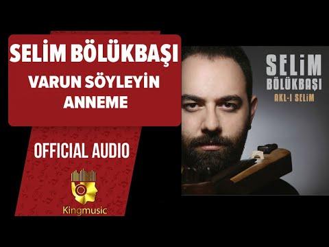 Selim Bölükbaşı - Varun Söyleyin Anneme - ( Official Audio )