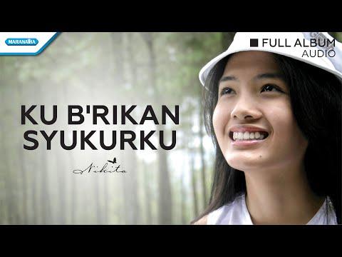 Ku Berikan Syukurku - Nikita (Audio full album)