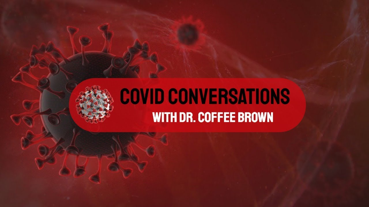 Ep 34: Covid Conversations with Dr. Coffee Brown 2021 01 18