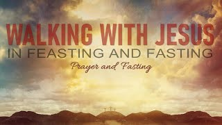Walking with Jesus Into a New Decade - Walking with Jesus in Feasting and Fasting