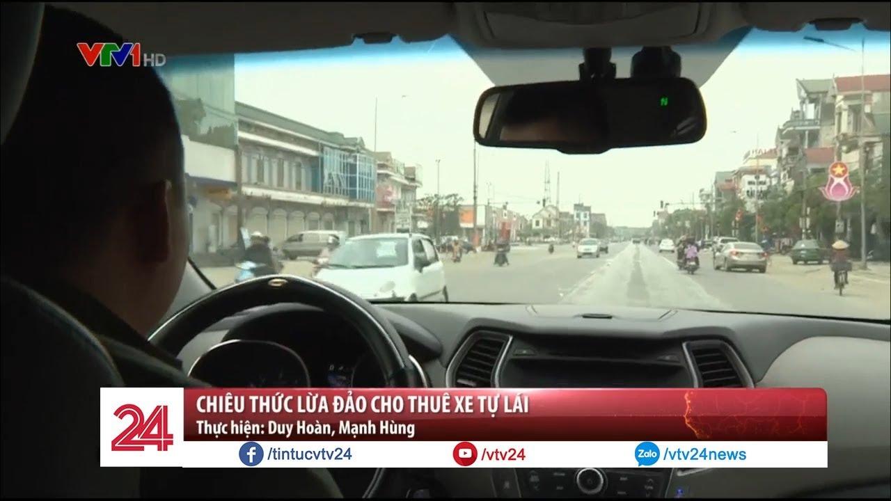 Chiêu thức lừa đảo cho thuê xe tự lái  – Tin Tức VTV24